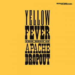 Yellow_Fever_-_The_Best_of_Apache_Dropout