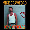 Mike Crawford  King Of Tears
