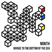 Mouth Voyage To The Bottom Of The Sea